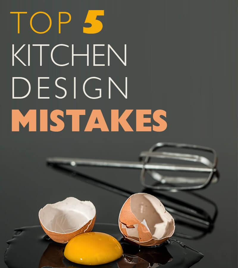 Top 5 Kitchen DEsign Mistake